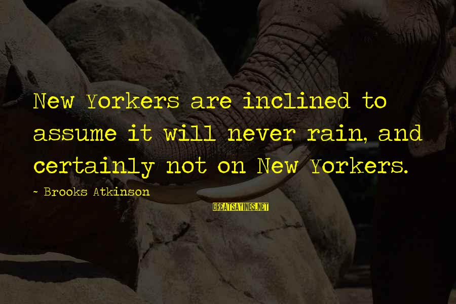 Diversity At Workplace Sayings By Brooks Atkinson: New Yorkers are inclined to assume it will never rain, and certainly not on New