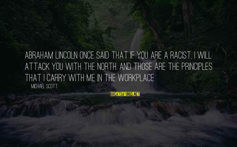 Diversity In Workplace Sayings By Michael Scott: Abraham Lincoln once said that if you are a racist, I will attack you with