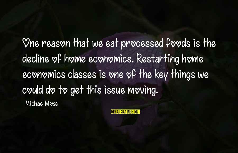 Divided City Theresa Breslin Sayings By Michael Moss: One reason that we eat processed foods is the decline of home economics. Restarting home