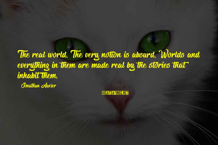 Divine Mercy Diary Inspirational Sayings By Jonathan Auxier: The real world. The very notion is absurd. Worlds and everything in them are made