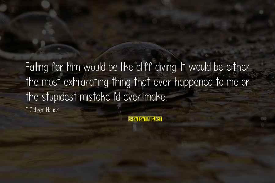 Diving Into Love Sayings By Colleen Houck: Falling for him would be like cliff diving. It would be either the most exhilarating