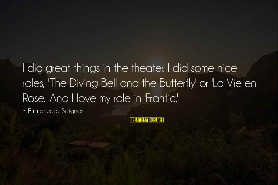 Diving Into Love Sayings By Emmanuelle Seigner: I did great things in the theater. I did some nice roles, 'The Diving Bell