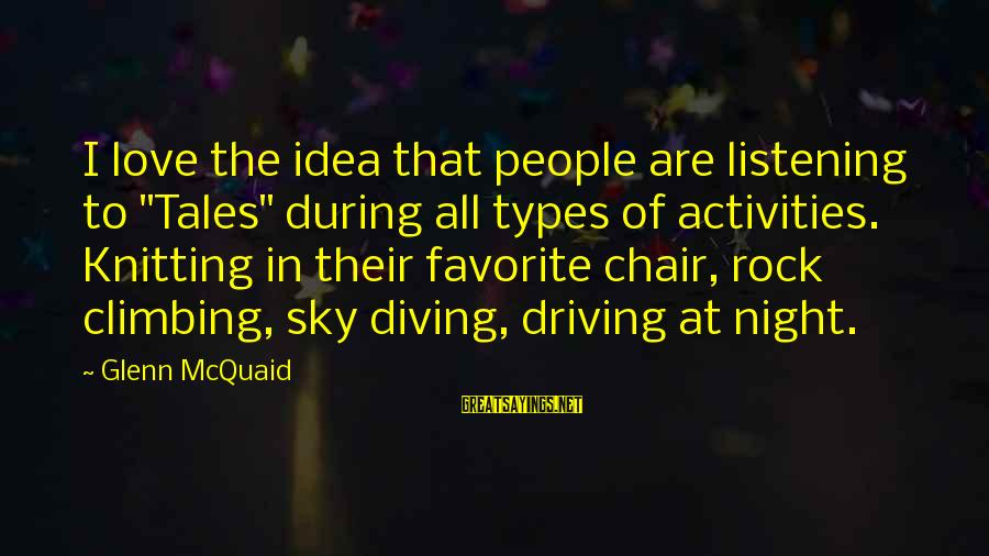 """Diving Into Love Sayings By Glenn McQuaid: I love the idea that people are listening to """"Tales"""" during all types of activities."""
