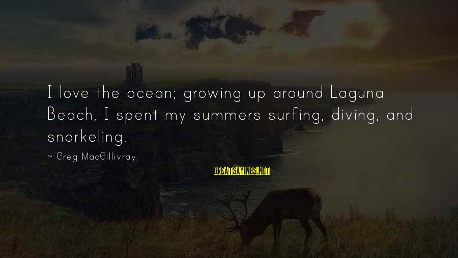 Diving Into Love Sayings By Greg MacGillivray: I love the ocean; growing up around Laguna Beach, I spent my summers surfing, diving,