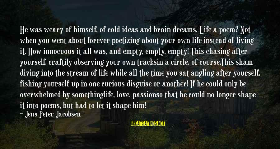 Diving Into Love Sayings By Jens Peter Jacobsen: He was weary of himself, of cold ideas and brain dreams. Life a poem? Not