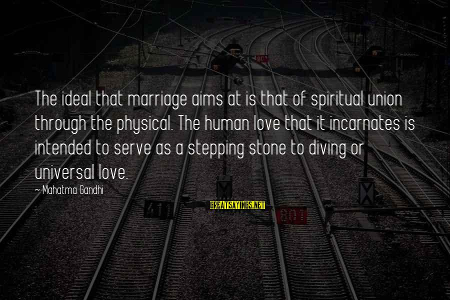 Diving Into Love Sayings By Mahatma Gandhi: The ideal that marriage aims at is that of spiritual union through the physical. The
