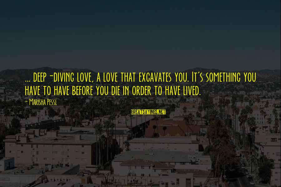 Diving Into Love Sayings By Marisha Pessl: ... deep-diving love, a love that excavates you. It's something you have to have before