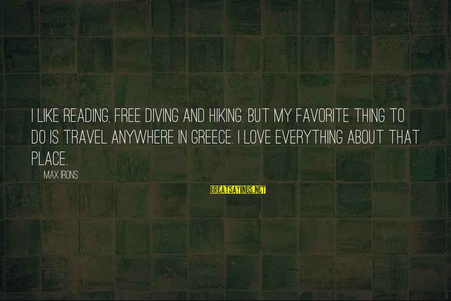 Diving Into Love Sayings By Max Irons: I like reading, free diving and hiking. But my favorite thing to do is travel