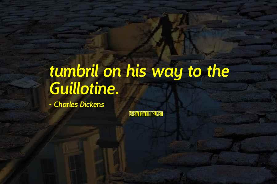 Dixie Chicks Sayings By Charles Dickens: tumbril on his way to the Guillotine.