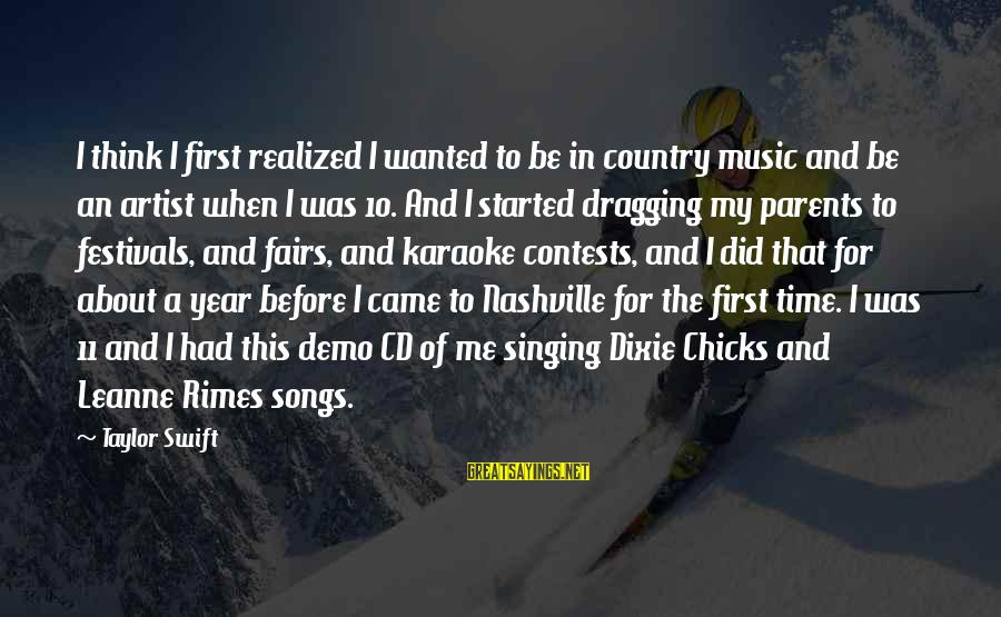 Dixie Chicks Sayings By Taylor Swift: I think I first realized I wanted to be in country music and be an