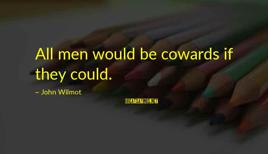 Diy Sharpie Mug Sayings By John Wilmot: All men would be cowards if they could.