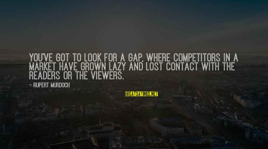 Diy Sharpie Mug Sayings By Rupert Murdoch: You've got to look for a gap, where competitors in a market have grown lazy