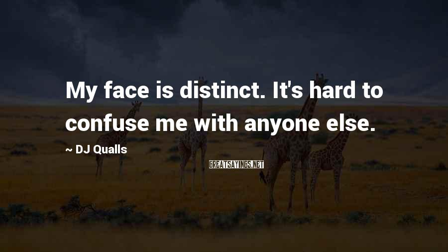 DJ Qualls Sayings: My face is distinct. It's hard to confuse me with anyone else.
