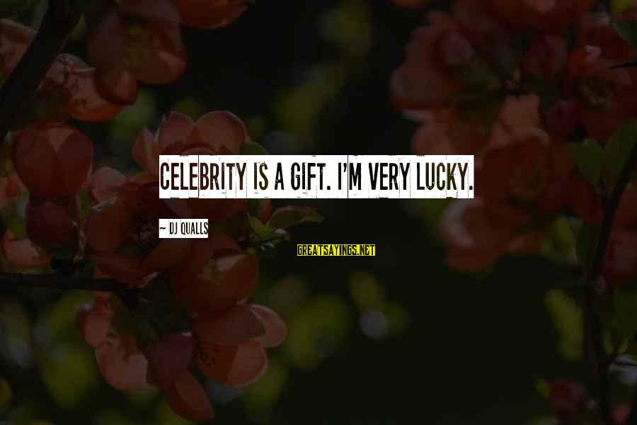 Dj Qualls Sayings By DJ Qualls: Celebrity is a gift. I'm very lucky.