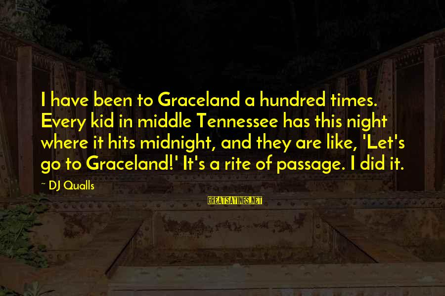 Dj Qualls Sayings By DJ Qualls: I have been to Graceland a hundred times. Every kid in middle Tennessee has this
