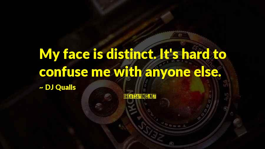 Dj Qualls Sayings By DJ Qualls: My face is distinct. It's hard to confuse me with anyone else.