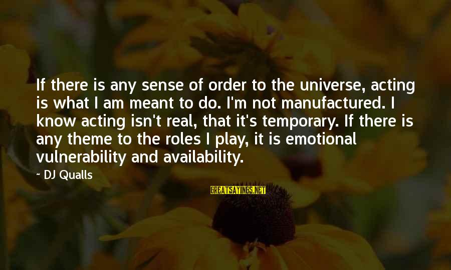 Dj Qualls Sayings By DJ Qualls: If there is any sense of order to the universe, acting is what I am