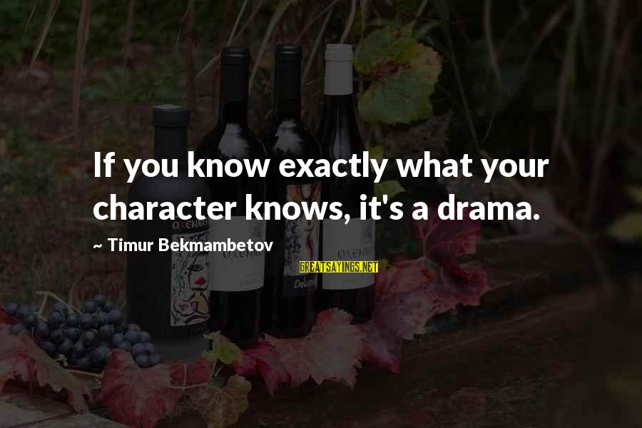 Dj Qualls Sayings By Timur Bekmambetov: If you know exactly what your character knows, it's a drama.