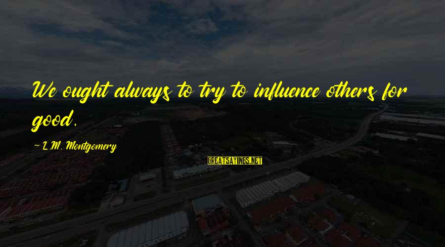 Djesus Uncrossed Sayings By L.M. Montgomery: We ought always to try to influence others for good.