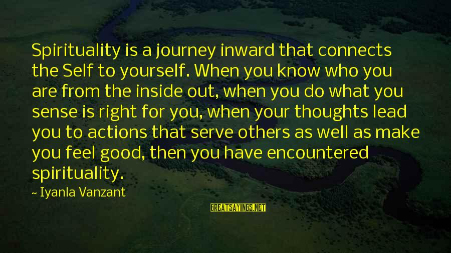 Do Good To Others Sayings By Iyanla Vanzant: Spirituality is a journey inward that connects the Self to yourself. When you know who