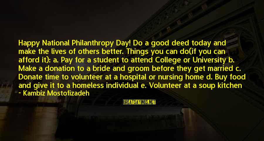Do Good To Others Sayings By Kambiz Mostofizadeh: Happy National Philanthropy Day! Do a good deed today and make the lives of others