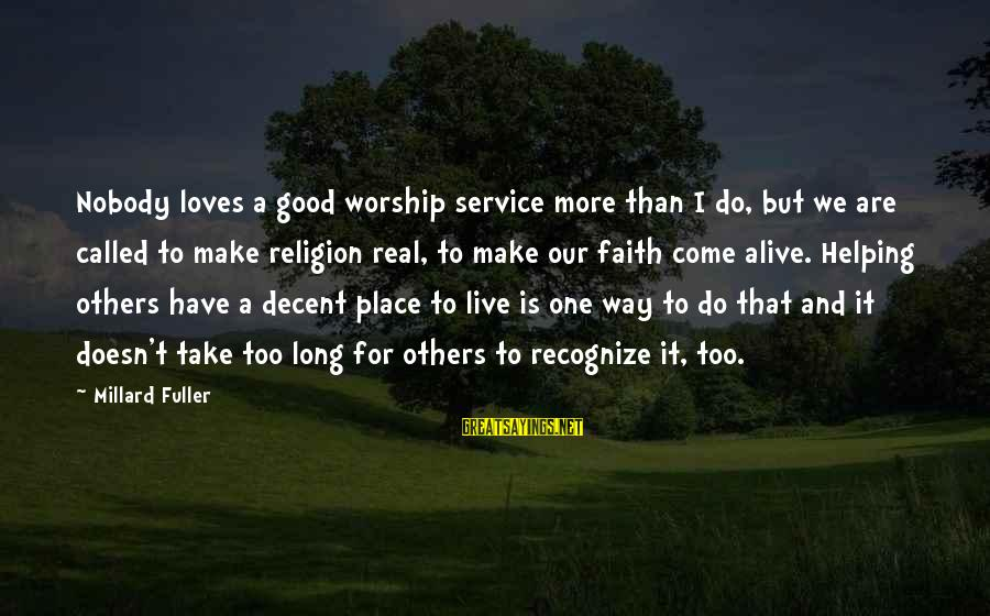 Do Good To Others Sayings By Millard Fuller: Nobody loves a good worship service more than I do, but we are called to