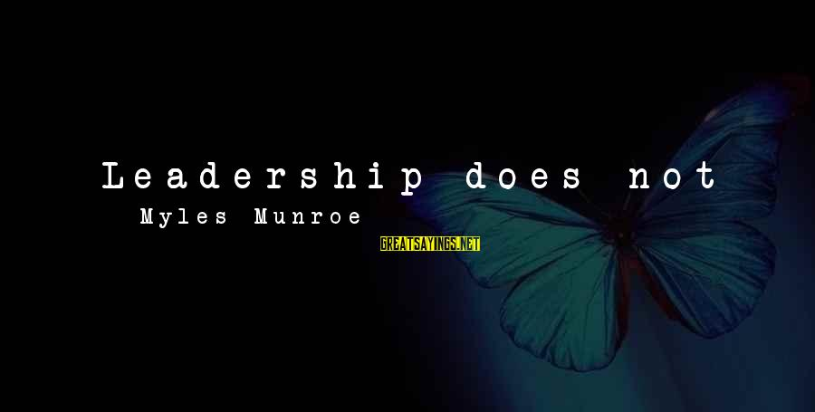 Do Good To Others Sayings By Myles Munroe: Leadership does not mean being bossy, always telling others what to do. No, leadership means