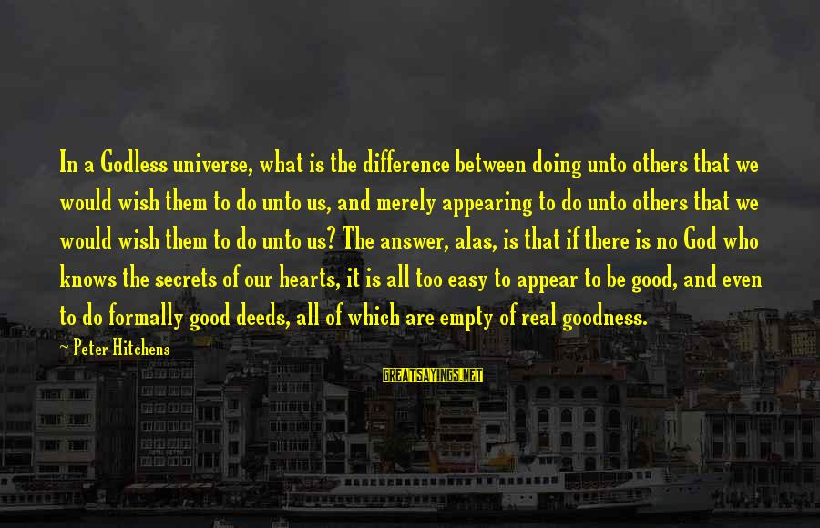 Do Good To Others Sayings By Peter Hitchens: In a Godless universe, what is the difference between doing unto others that we would