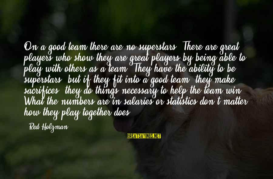Do Good To Others Sayings By Red Holzman: On a good team there are no superstars. There are great players who show they