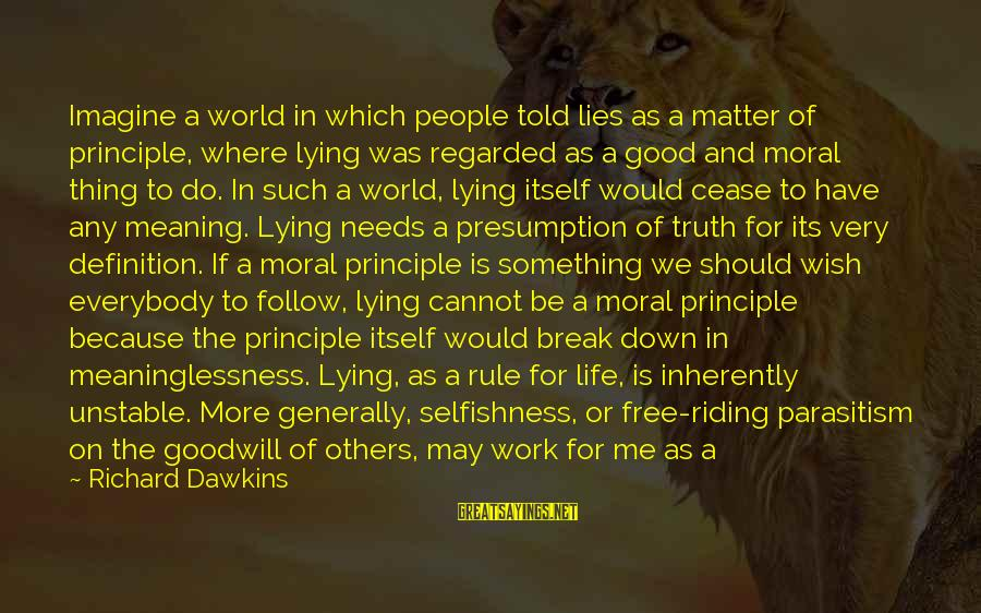 Do Good To Others Sayings By Richard Dawkins: Imagine a world in which people told lies as a matter of principle, where lying