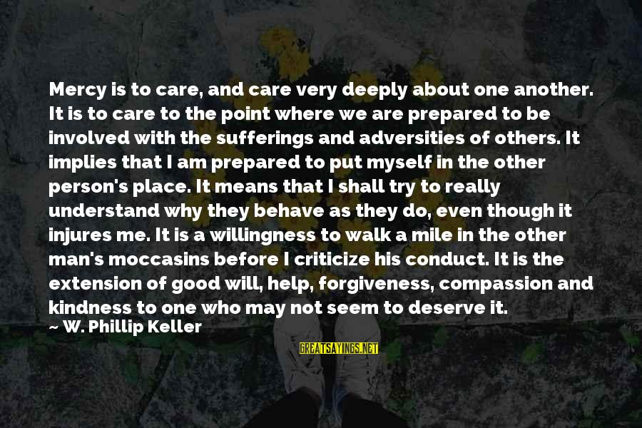 Do Good To Others Sayings By W. Phillip Keller: Mercy is to care, and care very deeply about one another. It is to care