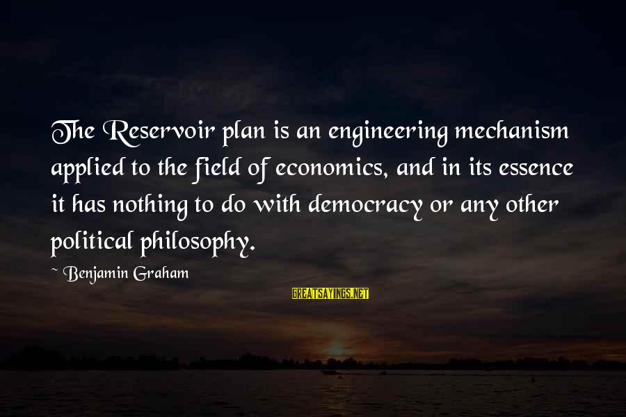 Do It Sayings By Benjamin Graham: The Reservoir plan is an engineering mechanism applied to the field of economics, and in