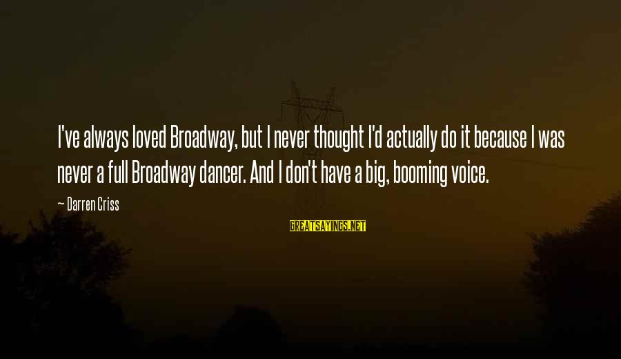 Do It Sayings By Darren Criss: I've always loved Broadway, but I never thought I'd actually do it because I was