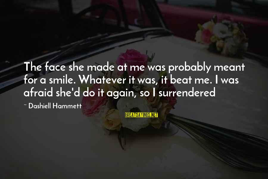 Do It Sayings By Dashiell Hammett: The face she made at me was probably meant for a smile. Whatever it was,