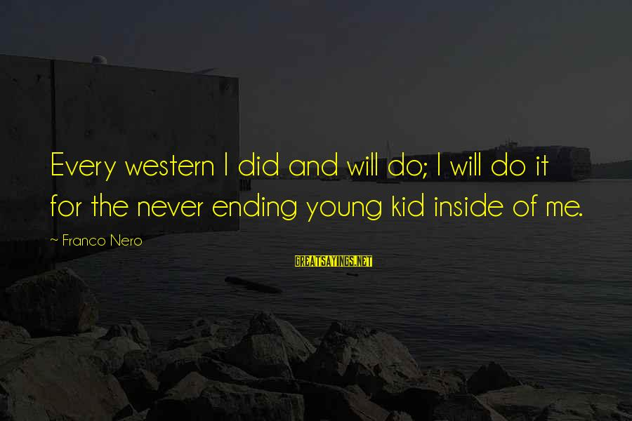 Do It Sayings By Franco Nero: Every western I did and will do; I will do it for the never ending