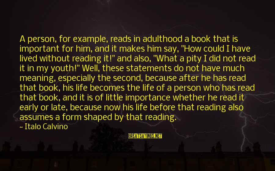 Do It Sayings By Italo Calvino: A person, for example, reads in adulthood a book that is important for him, and