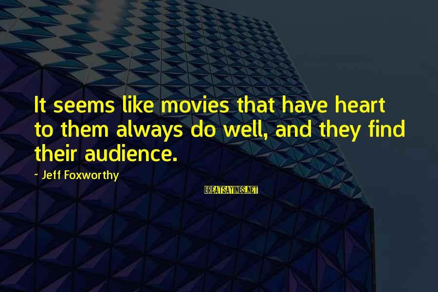 Do It Sayings By Jeff Foxworthy: It seems like movies that have heart to them always do well, and they find