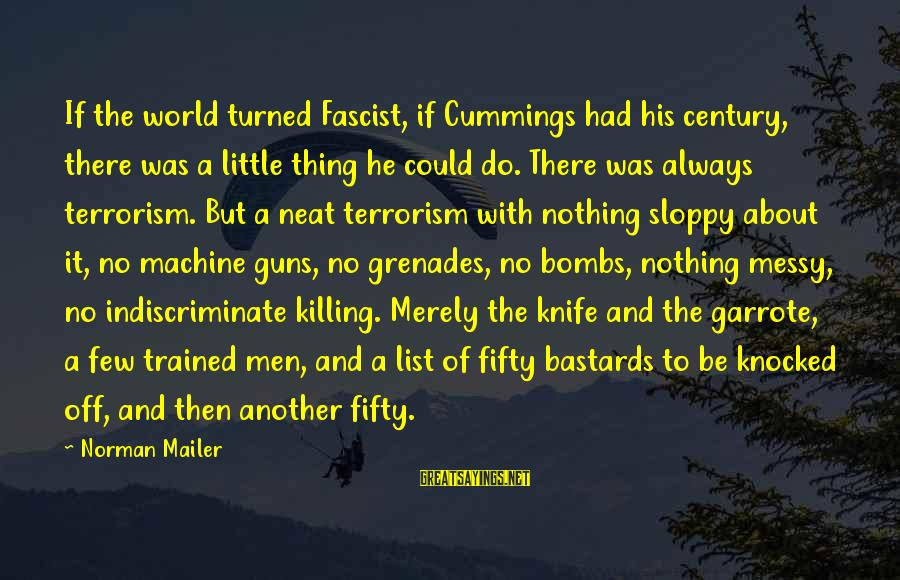 Do It Sayings By Norman Mailer: If the world turned Fascist, if Cummings had his century, there was a little thing