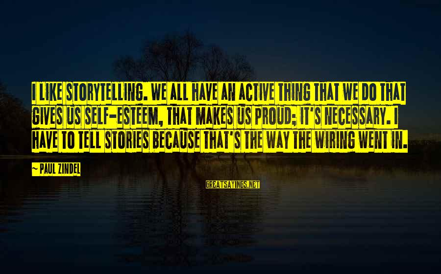Do It Sayings By Paul Zindel: I like storytelling. We all have an active thing that we do that gives us