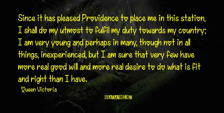 Do It Sayings By Queen Victoria: Since it has pleased Providence to place me in this station, I shall do my