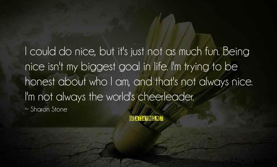 Do It Sayings By Sharon Stone: I could do nice, but it's just not as much fun. Being nice isn't my