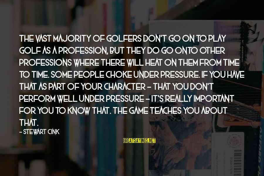 Do It Sayings By Stewart Cink: The vast majority of golfers don't go on to play golf as a profession, but