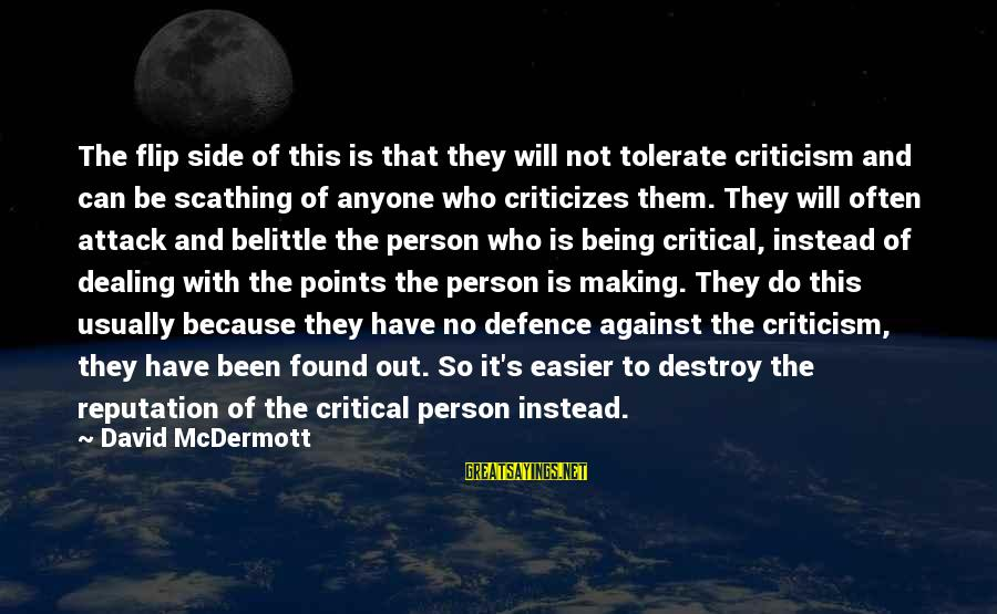 Do Not Belittle Sayings By David McDermott: The flip side of this is that they will not tolerate criticism and can be