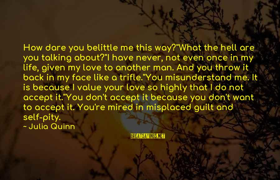 Do Not Belittle Sayings By Julia Quinn: How dare you belittle me this way?''What the hell are you talking about?''I have never,