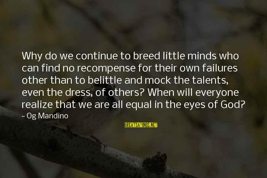 Do Not Belittle Sayings By Og Mandino: Why do we continue to breed little minds who can find no recompense for their