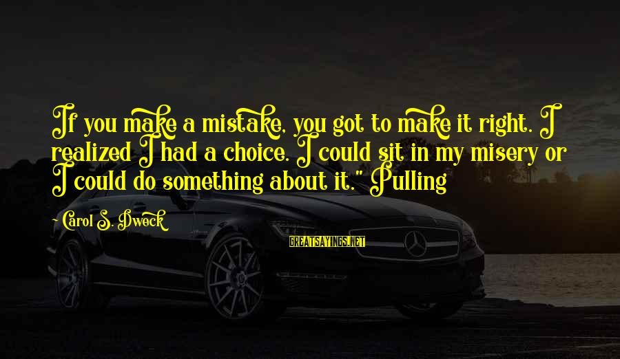 Do Something Right Sayings By Carol S. Dweck: If you make a mistake, you got to make it right. I realized I had