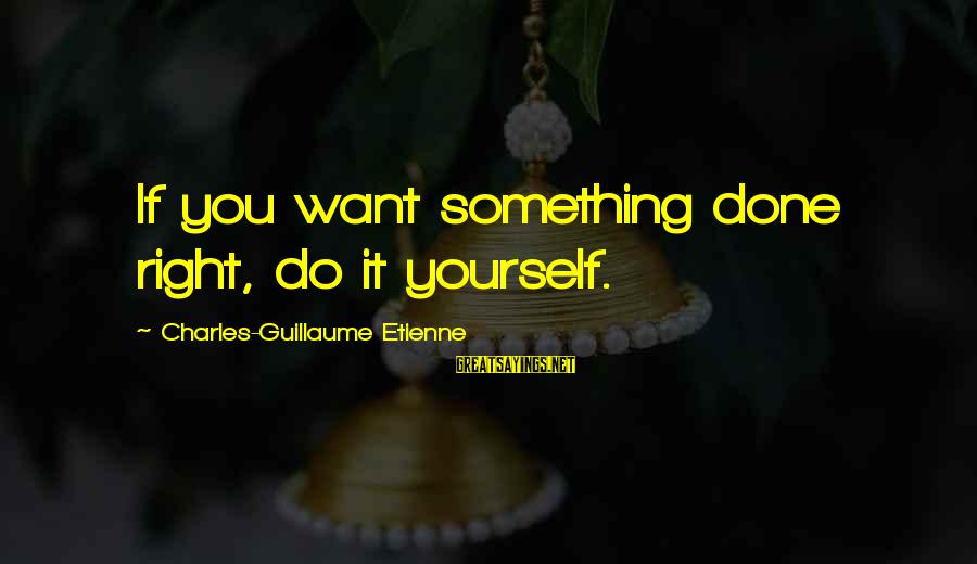 Do Something Right Sayings By Charles-Guillaume Etienne: If you want something done right, do it yourself.