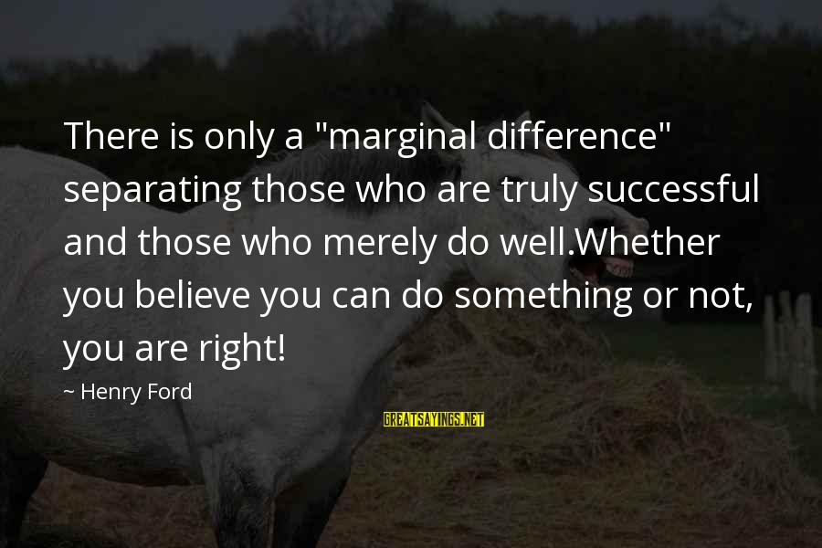 """Do Something Right Sayings By Henry Ford: There is only a """"marginal difference"""" separating those who are truly successful and those who"""