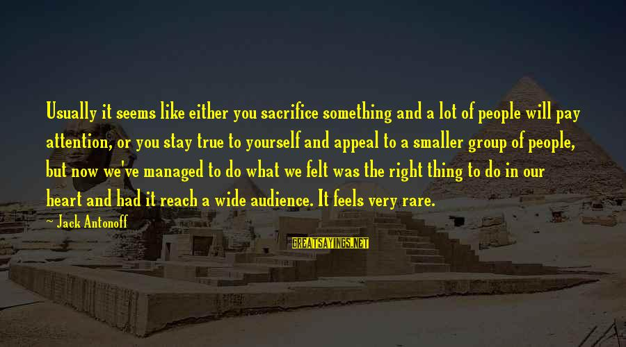 Do Something Right Sayings By Jack Antonoff: Usually it seems like either you sacrifice something and a lot of people will pay