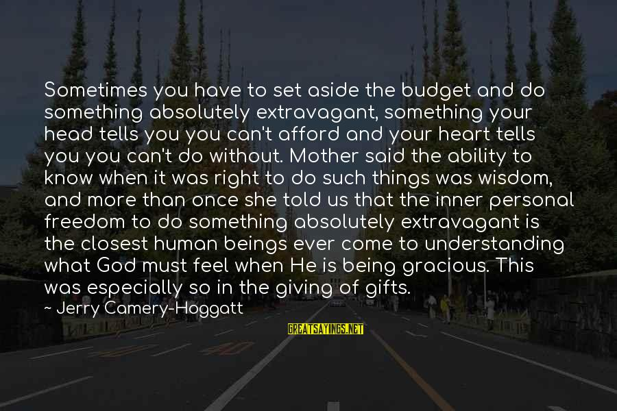 Do Something Right Sayings By Jerry Camery-Hoggatt: Sometimes you have to set aside the budget and do something absolutely extravagant, something your